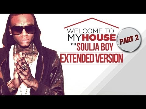 Welcome to my House: Soulja Boy [Part Two]