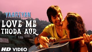 Yaariyan Love Me Thoda Aur Video Song Himansh Kohli