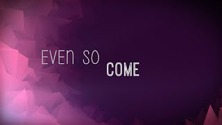 Even So Come w/ Lyrics (Chris Tomlin)