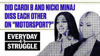"Did Cardi B and Nicki Minaj Diss Each Other on ""MotorSport?""   Everyday Struggle"