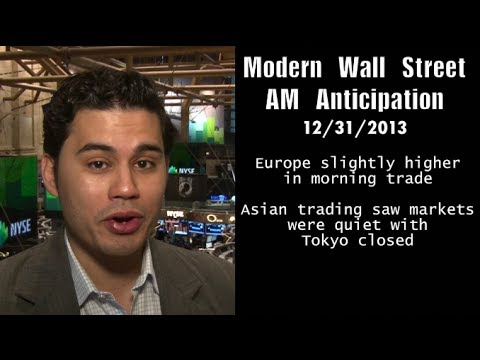 Modern Wall Street AM Anticipation: December 31, 2013