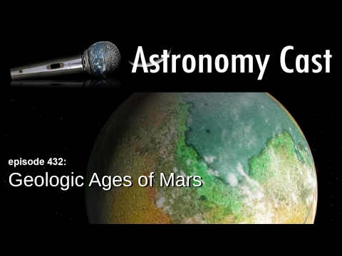 Astronomy Cast Ep. 432: Geoglogic Ages of Mars - From Wet and Wild to Desolate Desert
