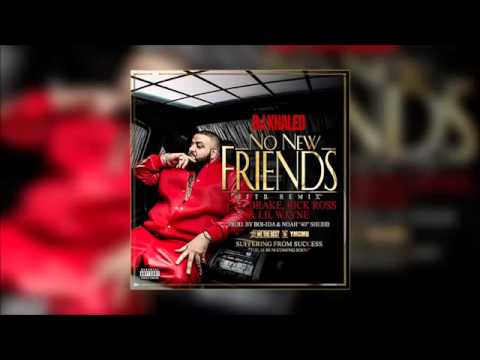 Dj Khaled-No New Friend ft Drake,Ross & Lil Wayne