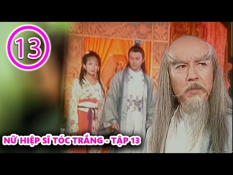 Nữ hiệp sĩ tóc trắng tập 13 full - Romance of the White Haired Maiden 1999 Episode 13