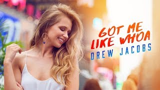 Drew Jacobs - Got me like Whoa (Official Music Video)