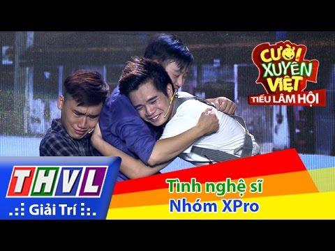 THVL | Cười xuyên Việt - Tiếu lâm hội | Tập 12: Tình nghệ sĩ - Nhóm XPro