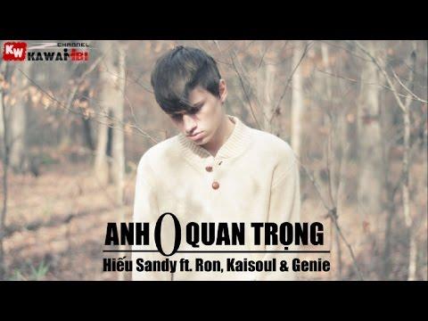 Anh Không Quan Trọng - Hiếu Sandy ft. Ron, Kaisoul & Genie [ Video Lyrics ]