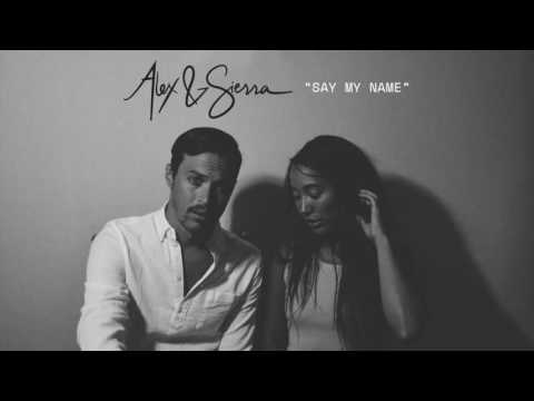 Alex & Sierra – Say My Name Lyrics | Genius Lyrics
