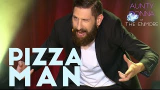 Pizza Man (+ Aunty Donna Deal with a Heckler) - Live at the Enmore Ep04