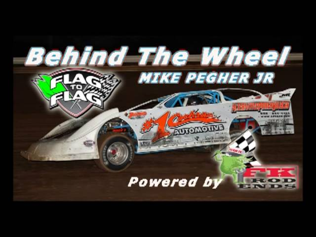 Flag To Flag's Behind the Wheel powered by FK RodEnds:  Mike Pegher Jr.