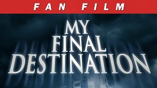 """My Final Destination"" Fan Movie (English Subtitles"
