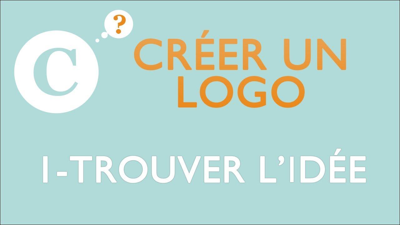 Cr er un logo 1 trouver l 39 id e youtube for Trouver une idee entreprise