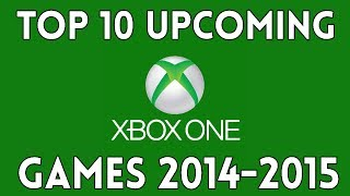 Top 10 Upcoming Xbox One Games For 2014 2015