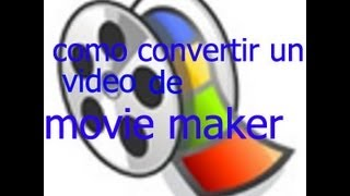 Como Convertir Un Video De Movie Maker