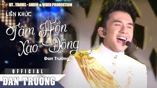 LK Tâm Hồn Xao Động - Đan Trường [Official]
