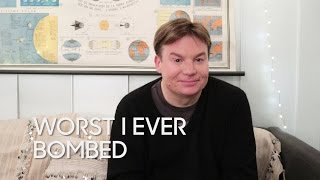 Worst I Ever Bombed: Mike Myers