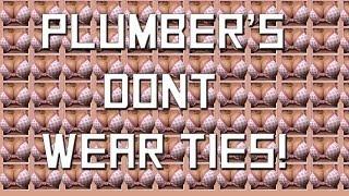 Plumber's Don't Wear Ties - Part 3 - FIN!
