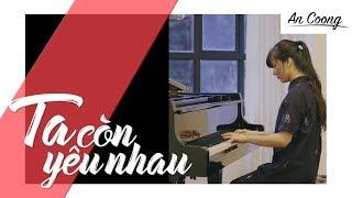 TA CÒN YÊU NHAU | ĐỨC PHÚC || PIANO COVER  || AN COONG