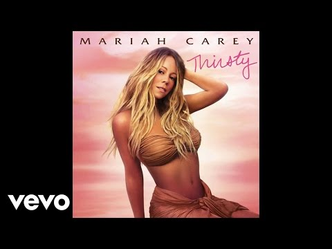 Mariah Carey - Thirsty (Audio) (Explicit)
