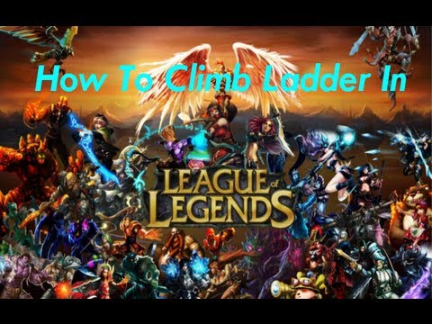Tips On How To Climb Ladder In League Of Legends