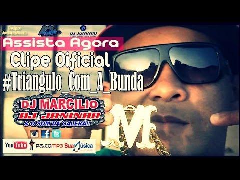 DJ MARCILIO DJ JUNINHO - TRIANGULO COM A BUNDA - CLIPE OFICIAL 2014