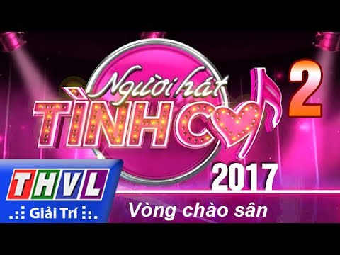 THVL | Người hát tình ca 2017 - Tập 2: Vòng Chào Sân