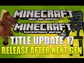 """""""Minecraft Xbox 360 & PS3 Title Update 17"""" Release Date After Next Gen! [UPDATE DISCUSSION]"""