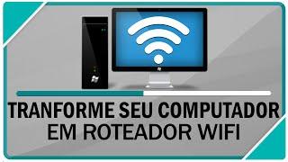 Como Transformar Seu Computador Em Roteador Wifi