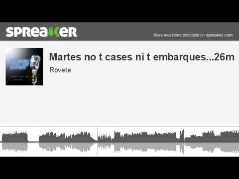 Martes no t cases ni t embarques...26m (part 1 of 3, made with Spreaker)