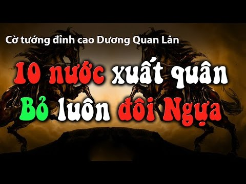 Học Cờ Tướng | Ván cờ cực hay: 10 nước xuất quân bỏ luôn đôi ngựa đỉnh cao  của Dương Quan Lân