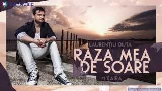 Laurentiu Duta - Raza mea de soare ft. Kaira (Official Single)