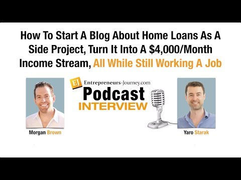 Morgan Brown: How To Start A Blog About Home Loans And Turn It Into A $4,000/Month Income Video