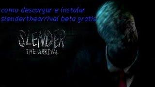 Como Descargar E Instalar Slender The Arrival La Beta Y El