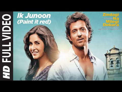 Ik Junoon Full Song (Paint it red) Zindagi Na Milegi Dobara | Hrithik Roshan, Katrina Kaif