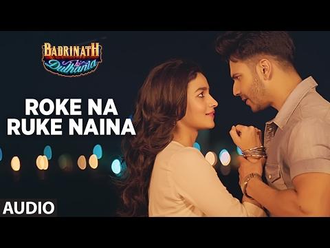 Roke Na Ruke Naina (Full Audio Song) | Arijit Singh | Varun, Alia |
