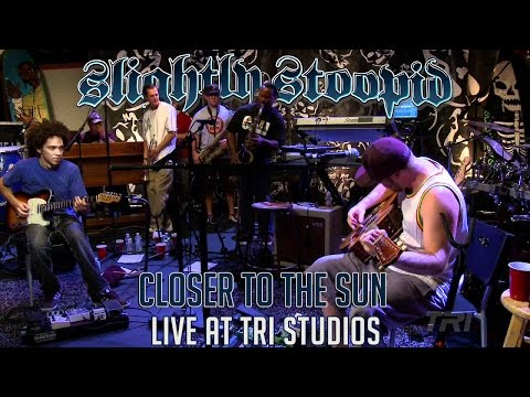 Closer To The Sun feat. Karl Denson - Slightly Stoopid Live at Roberto's TRI Studios