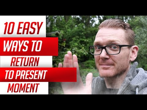 10 Easy Ways To Return To The Present Moment
