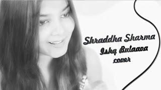 Ishq Bulaava - Hasee Toh Phasee [Cover Song] | Shraddha Sharma
