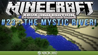 "Minecraft Xbox ""THE MYSTIC RIVER"" Survival #23"