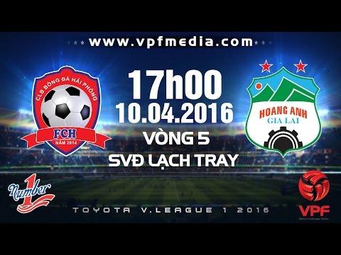 Hải Phòng vs Hoàng Anh Gia Lai - V.League 2016 | FULL