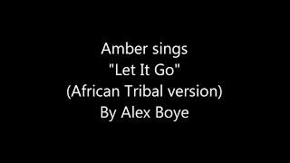 "Amber Sings Alex Boye ""Let It Go"" African Tribal Cover Frozen"