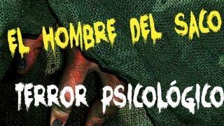 """Terror Psicológico """"El Hombre Del Saco"""""""