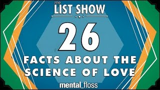 26 Facts about the Science of Love - mental_floss List Show Ep. 406