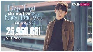 Đẹp Trai Thì Mới Có Nhiều Đứa Yêu | Song Luân | Yeah1 Superstar ( Official MV )