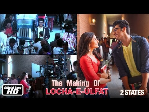 Locha-E-Ulfat - Making of Song - 2 States - Arjun Kapoor & Alia Bhatt