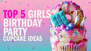 TOP 5 GIRLS BIRTHDAY PARTY CUPCAKE IDEAS! - The Scran Line