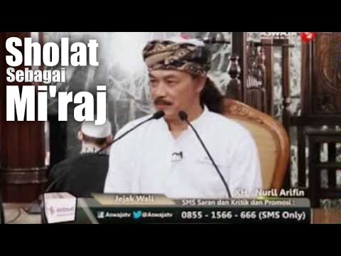 KH. Nuril Arifin Husein -  Sholat Sebagai Mi'raj Seorang Mukmin