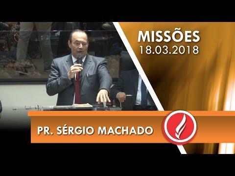 Culto de Missões - Pr. Sérgio Machado - 18 03 2018
