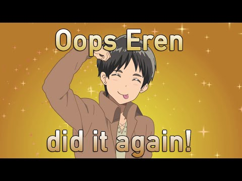Oops Eren did it again,