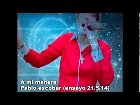 A MI MANERA (PABLO ESCOBAR) ENSAYO 21/5/14